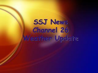 SSJ News Channel 26 Weather Update