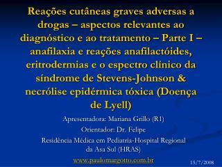 Apresentadora: Mariana Grillo (R1) Orientador: Dr. Felipe