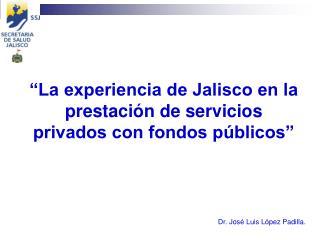 """""""La experiencia de Jalisco en la prestación de servicios privados con fondos públicos"""""""