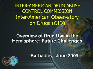 Overview of Drug Use in the Hemisphere: Future Challenges             Barbados,  June 2005