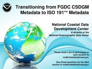 Transitioning from FGDC CSDGM Metadata to ISO 191** Metadata