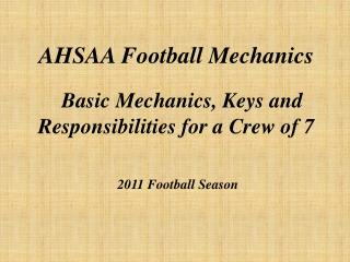 AHSAA Football Mechanics    Basic Mechanics, Keys and Responsibilities for a Crew of 7     2011 Football Season