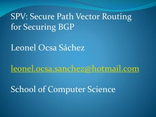 SPV: Secure Path Vector Routing for Securing BGP Leonel Ocsa Sáchez