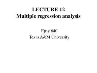 LECTURE 12 Multiple regression analysis