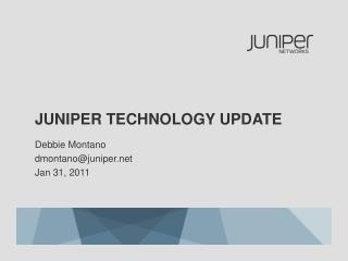 JUNIPER TECHNOLOGY UPDATE