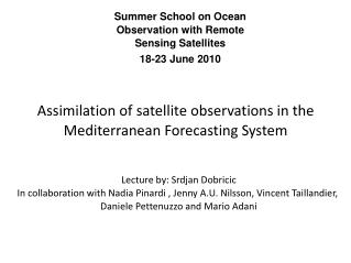 Assimilation of satellite observations in the Mediterranean Forecasting System