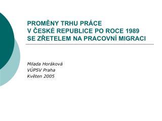 PROMĚNY TRHU PRÁCE  VČESKÉ REPUBLICE PO ROCE 1989 SE ZŘETELEM NA PRACOVNÍ MIGRACI
