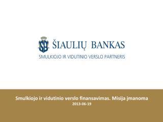 Smulkiojo ir vidutinio verslo finansavimas.  Misija įmanoma 2013-06-19