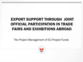 Export support Through  Joint Official  PARTICIPATION IN TRADE  Fairs and exhibitions  ABROAD