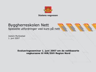 Byggherreskolen Nett Spesielle utfordringer ved kurs på nett  Jostein Myrbostad 1. juni 2007