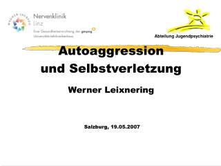 Autoaggression  und Selbstverletzung Werner Leixnering Salzburg, 19.05.2007