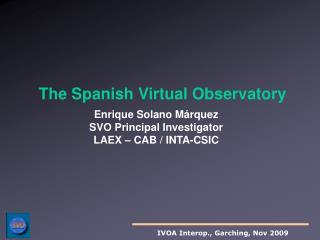 Enrique Solano Márquez SVO Principal Investigator LAEX – CAB / INTA-CSIC