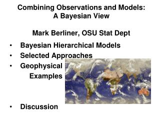 Combining Observations and Models:                A Bayesian View Mark Berliner, OSU Stat Dept
