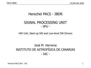 Herschel PACS - IBDR  SIGNAL PROCESSING UNIT - SPU - HW Unit, Start-up SW and Low-level SW Drivers