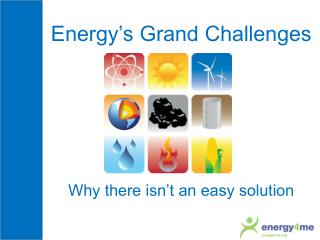 Energy s Grand Challenges        Why there isn t an easy solution