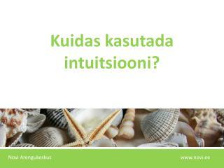Kuidas kasutada intuitsiooni?