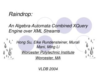 Raindrop: An Algebra-Automata Combined XQuery Engine over XML Streams