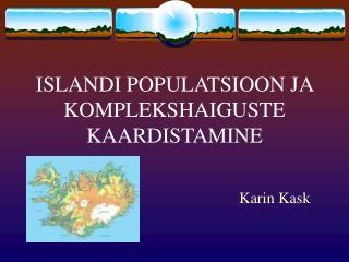 ISLANDI POPULATSIOON JA KOMPLEKSHAIGUSTE KAARDISTAMINE