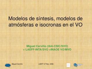 Modelos de s ín t esis, modelos de atm ós f eras e isocronas en el VO