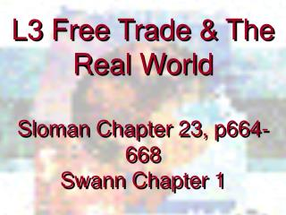 L3 Free Trade & The Real World Sloman Chapter 23, p664-668 Swann Chapter 1