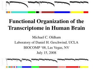 Michael C. Oldham Laboratory of Daniel H. Geschwind, UCLA BIOCOMP '08, Las Vegas, NV July 15, 2008