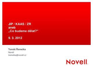 """JIP / KAAS / ZR  aneb  """"Co budeme dělat?"""" 9. 3. 2012"""