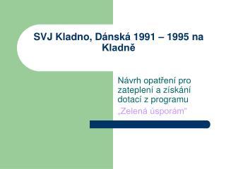 SVJ Kladno, Dánská 1991 – 1995 na Kladně