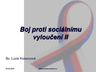 Boj proti sociálnímu  vyloučení II Bc. Lucie Kokavcová