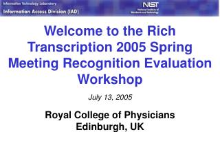 Welcome to the Rich Transcription 2005 Spring Meeting Recognition Evaluation Workshop