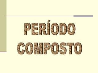 PERÍODO COMPOSTO