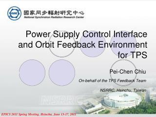 Pei-Chen Chiu On-behalf of the TPS Feedback Team NSRRC, Hsinchu, Taiwan