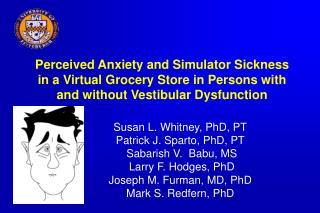 Susan L. Whitney, PhD, PT Patrick J. Sparto, PhD, PT  Sabarish V. Babu, MS  Larry F. Hodges, PhD