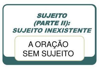 SUJEITO  (PARTE II): SUJEITO INEXISTENTE