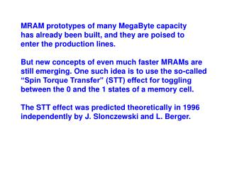 MRAM prototypes of many MegaByte capacity has already been built, and they are poised to