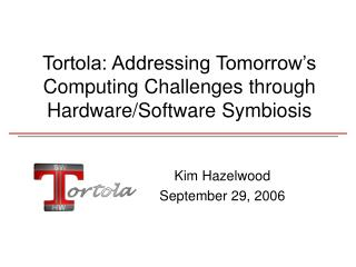 Tortola: Addressing Tomorrow's Computing Challenges through Hardware/Software Symbiosis