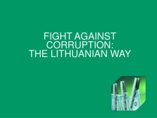FIGHT AGAINST CORRUPTION:  THE LITHUANIAN WAY