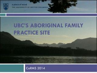UBC'S ABORIGINAL FAMILY PRACTICE SITE