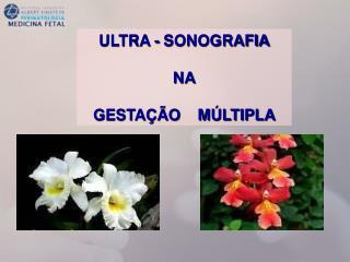 ULTRA - SONOGRAFIA NA GESTAÇÃO    MÚLTIPLA