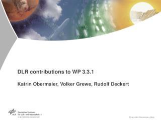 DLR contributions to WP 3.3.1 Katrin Obermaier, Volker Grewe, Rudolf Deckert