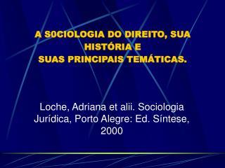 A S0CIOLOGIA DO DIREITO, SUA HISTÓRIA E SUAS PRINCIPAIS TEMÁTICAS.