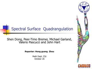 Spectral Surface  Quadrangulation