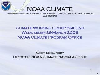 Climate Working Group Briefing  Wednesday 29 March 2006 NOAA Climate Program Office