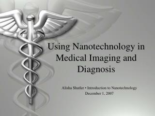 Using Nanotechnology in Medical Imaging and Diagnosis