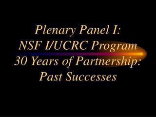 Plenary Panel I: NSF I/UCRC Program   30 Years of Partnership:  Past Successes