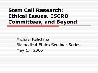 Stem Cell Research: Ethical Issues, ESCRO Committees, and Beyond