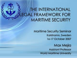 THE INTERNATIONAL LEGAL FRAMEWORK FOR MARITIME SECURITY