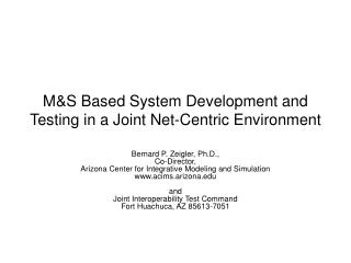 M&S Based System Development and Testing in a Joint Net-Centric Environment