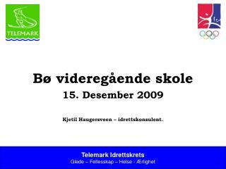 Bø videregående skole 15. Desember 2009 Kjetil Haugersveen – idrettskonsulent.