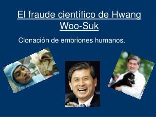 El fraude científico de Hwang Woo-Suk