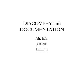 DISCOVERY and DOCUMENTATION